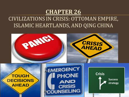 CHAPTER 26 CIVILIZATIONS IN CRISIS: OTTOMAN EMPIRE, ISLAMIC HEARTLANDS, AND QING CHINA.