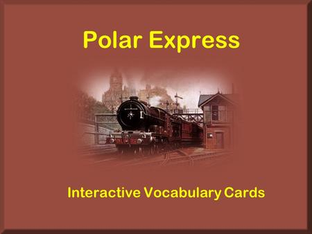 "Polar Express Interactive Vocabulary Cards. Directions This is an ""interactive"" PowerPoint. To type in the white blanks, you must go to ""View"" on the."
