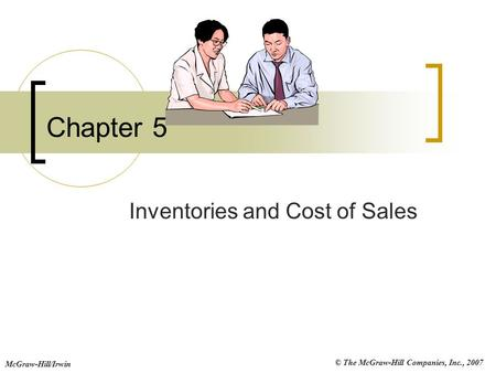 © The McGraw-Hill Companies, Inc., 2007 McGraw-Hill/Irwin Chapter 5 Inventories and Cost of Sales.