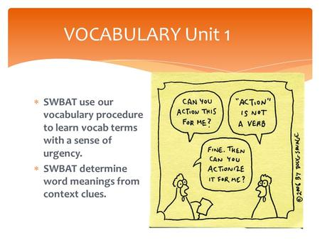  SWBAT use our vocabulary procedure to learn vocab terms with a sense of urgency.  SWBAT determine word meanings from context clues. VOCABULARY Unit.