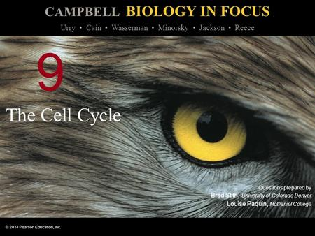 CAMPBELL BIOLOGY IN FOCUS © 2014 Pearson Education, Inc. Urry Cain Wasserman Minorsky Jackson Reece 9 The Cell Cycle Questions prepared by Brad Stith,