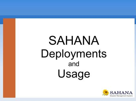 DEPLOYMENTS SAHANA Deployments and Usage. DEPLOYMENTS Phases of Emergency Management.