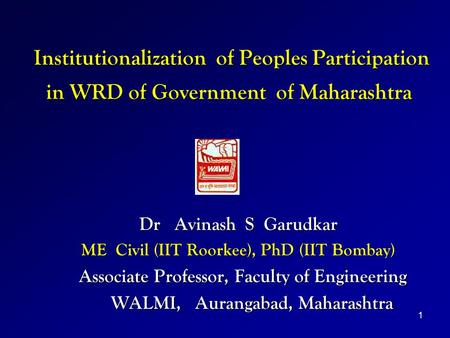 1 Institutionalization of Peoples Participation in WRD of Government of Maharashtra Institutionalization of Peoples Participation in WRD of Government.