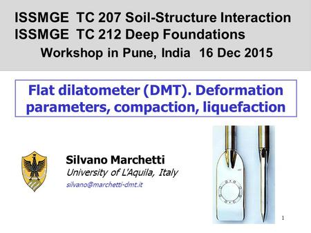 Silvano Marchetti University of L'Aquila, Italy Flat dilatometer (DMT). Deformation parameters, compaction, liquefaction Frontespizio.