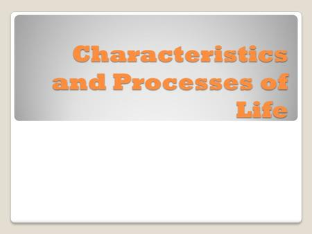 Characteristics and Processes of Life. What is Biology? Biology is known as the study of life. It is a branch of science that studies all living things.