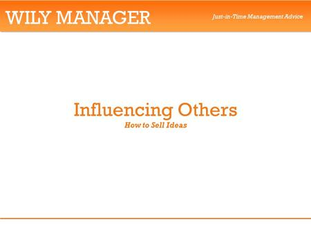 WILY MANAGER Just-in-Time Management Advice Influencing Others How to Sell Ideas.