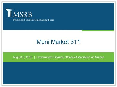 Muni Market 311 August 5, 2016 | Government Finance Officers Association of Arizona.