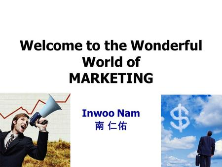 Welcome to the Wonderful World of MARKETING Inwoo Nam 南 仁佑.