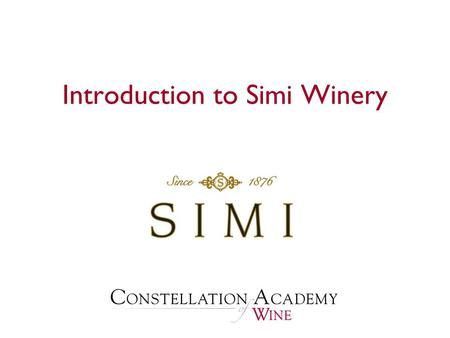 Introduction to Simi Winery. Presentation Overview  History of Simi Winery History of Simi Winery  Isabelle Simi Isabelle Simi  Diversity of Sonoma.