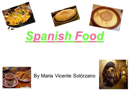 Spanish Food By Maria Vicente Solórzano. Spanish cuisine Different recipes and flavours depending on geography, culture and climate. Seafood is an important.