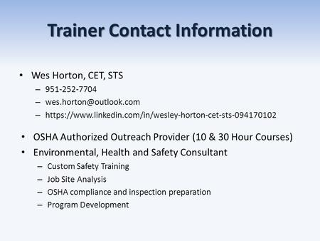 Trainer Contact Information Wes Horton, CET, STS – 951-252-7704 – – https://www.linkedin.com/in/wesley-horton-cet-sts-094170102.