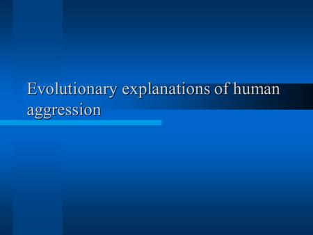 Evolutionary explanations of human aggression. Learning objectives Understand how evolutionary psychology explains aggression Explain how jealousy and.