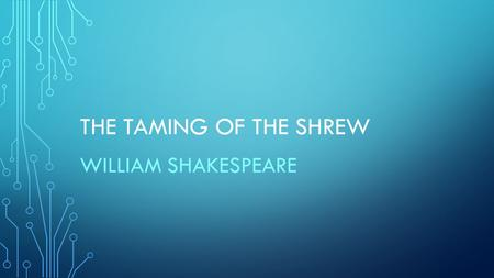 THE TAMING OF THE SHREW WILLIAM SHAKESPEARE. SETTING – PADUA, ITALY.