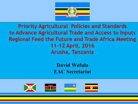 Priority Agricultural Policies and Standards to Advance Agricultural Trade and Access to Inputs Regional Feed the Future and Trade Africa Meeting 11-12.