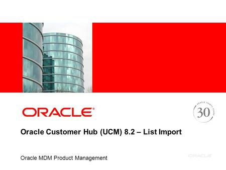 Oracle Customer Hub (UCM) 8.2 – List Import Oracle MDM Product Management.