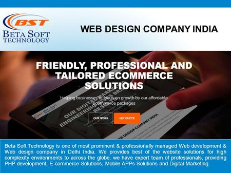 WEB DESIGN COMPANY INDIA Beta Soft Technology is one of most prominent & professionally managed Web development & Web design company in Delhi India. We.