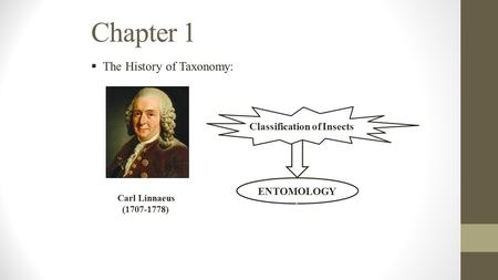Chapter 1  The History of Taxonomy: Carl Linnaeus (1707-1778) ENTOMOLOGY Y Classification of Insects.