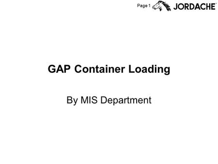Page 1 GAP Container Loading By MIS Department. Page 2 Gap Distribution Center Process The Factory does not ship the units to the Distribution Center.