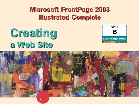 Microsoft FrontPage 2003 Illustrated Complete Creating a Web Site.