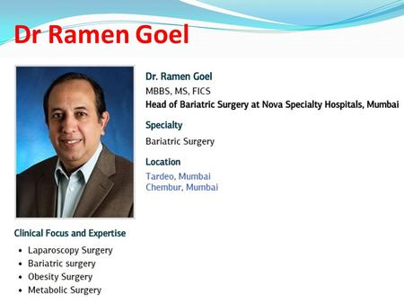 Dr Ramen Goel. Career Clinical Attachments Ex-Hon Associate Professor of Surgery Grant Medical College & JJ Group of Hospitals, Mumbai Hon Laparoscopy.