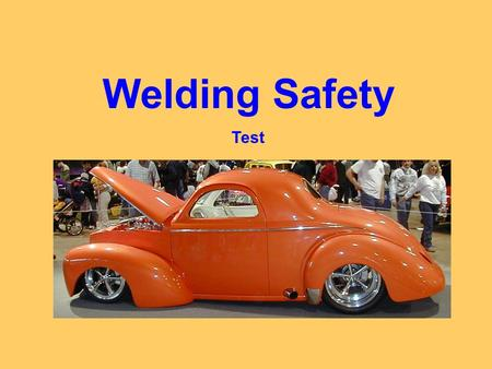 Welding Safety Test. 1. Safety Fill in both blanks… 1. Most accidents in the shop are due to _____ acts by _______.