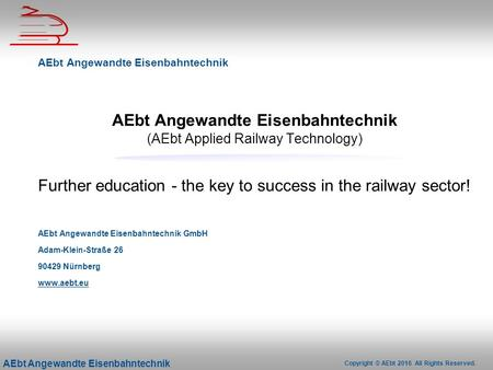 Copyright © AEbt 2016 All Rights Reserved. AEbt Angewandte Eisenbahntechnik AEbt Angewandte Eisenbahntechnik (AEbt Applied Railway Technology) Further.