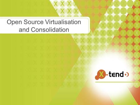 "Open Source Virtualisation and Consolidation. Whoami ● Linux and Open Source Consultant ● ""Infrastructure Architect"" ● Linux since 0.98 ● IANAKH ● Senior."