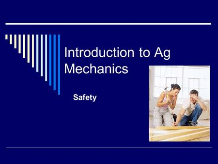 Introduction to Ag Mechanics Safety Agriculture Education: 3 components FFA – National FFA Organization Classroom Supervised Agricultural Experience.