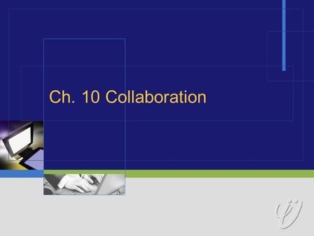 Ch. 10 Collaboration.  2 Collaboration  Goals of Cooperation  Focused partnerships  Lecture or demo  Conference  Structured word.