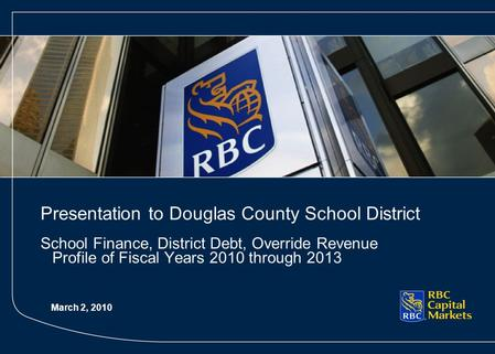 Presentation to Douglas County School District School Finance, District Debt, Override Revenue Profile of Fiscal Years 2010 through 2013 March 2, 2010.