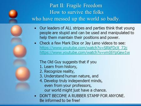 Part II: Fragile Freedom How to survive the folks who have messed up the world so badly. Our leaders of ALL stripes and parties think that young people.