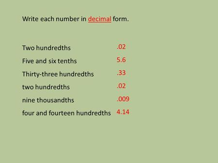 Write each number in decimal form. Two hundredths Five and six tenths Thirty-three hundredths two hundredths nine thousandths four and fourteen hundredths.02.