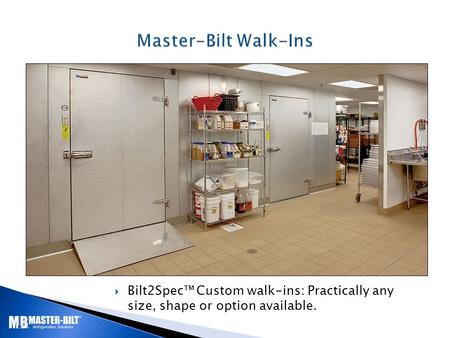  Bilt2Spec™ Custom walk-ins: Practically any size, shape or option available.