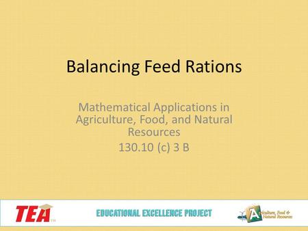 Balancing Feed Rations Mathematical Applications in Agriculture, Food, and Natural Resources 130.10 (c) 3 B.