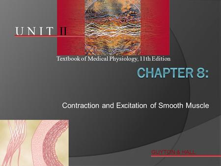 U N I T II Textbook of Medical Physiology, 11th Edition GUYTON & HALL Copyright © 2006 by Elsevier, Inc. Contraction and Excitation of Smooth Muscle.