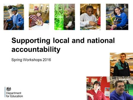 Supporting local and national accountability Spring Workshops 2016.