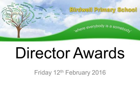 Director Awards Friday 12 th February 2016. Elliot Miss Durham says… Elliot is exceptionally kind and his happiness and positivity are infectious - a.
