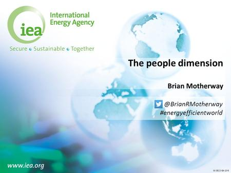 © OECD/IEA 2016© OECD/IEA 2015 The people dimension Brian #energyefficientworld.