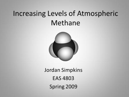 Increasing Levels of Atmospheric Methane Jordan Simpkins EAS 4803 Spring 2009.
