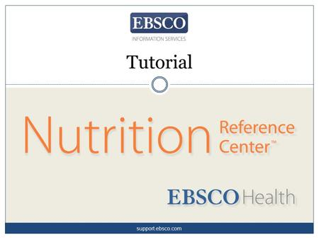 Tutorial support.ebsco.com. Nutrition Reference Center™ is a premier evidence-based point-of-care tool that provides nutritionists and dietitians with.