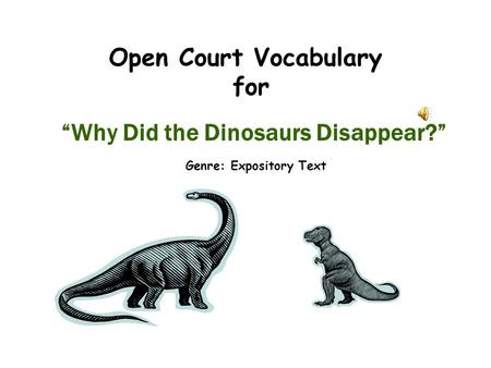 "Open Court Vocabulary for ""Why Did the Dinosaurs Disappear?"" Genre: Expository Text."