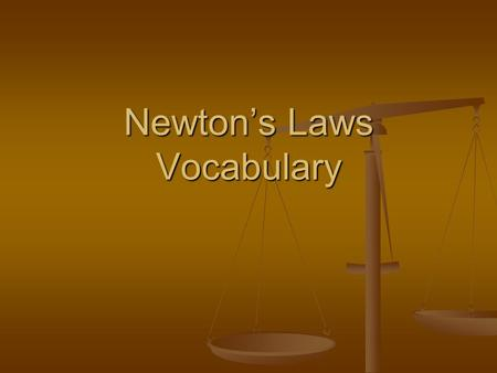 Newton's Laws Vocabulary. Vocabulary Force – strength or power exerted/put on an object, a push or pull that causes a change in the motion of an object.