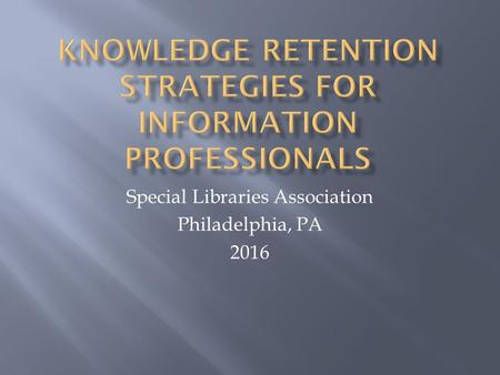 Special Libraries Association Philadelphia, PA 2016.