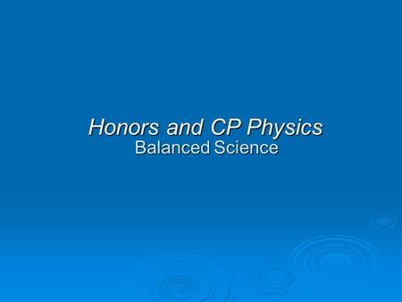 Honors and CP Physics Balanced Science. Day 1 Balanced Science Discuss the velocity and acceleration of an object as it is thrown into the air and then.