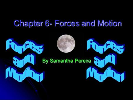 Chapter 6- Forces and Motion By Samantha Pereira.