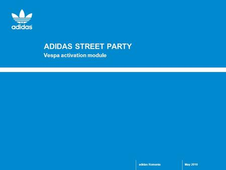 May 2010adidas Romania ADIDAS STREET PARTY Vespa activation module.