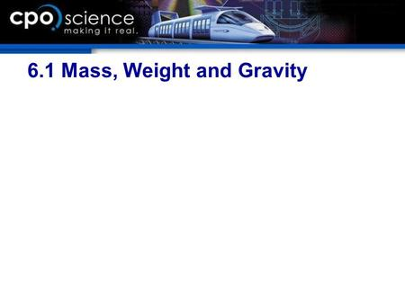 6.1 Mass, Weight and Gravity. Chapter 6 Objectives  Calculate the weight of an object using the strength of gravity (g) and mass.  Describe the difference.
