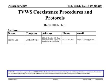 Doc.: IEEE 802.19-10/0162r0 Submission November 2010 Jihyun Lee, LG ElectronicsSlide 1 TVWS Coexistence Procedures and Protocols Notice: This document.