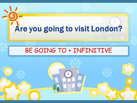 "BE GOING TO + INFINITIVE. AFIRMATIVE SENTENCES I am You are He/she/it is going to + infinitive We/you/ they are We use ""be going to"" for plans and intentions."