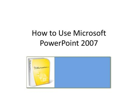 How to Use Microsoft PowerPoint 2007. What is PowerPoint? Presentation software that allows you to create slides, handouts, notes, and outlines. Slide.